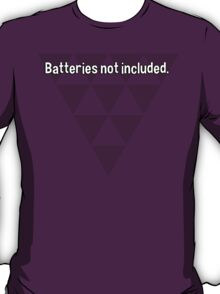 Batteries not included. T-Shirt