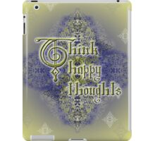 Think happy thoughts! iPad Case/Skin