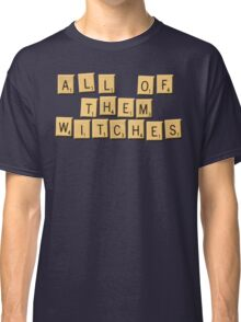 All Of Them Witches! Classic T-Shirt