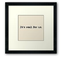 'It's real for us' Framed Print