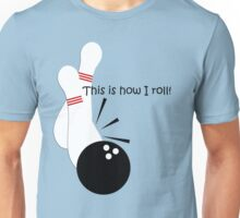 This is how I roll! Unisex T-Shirt
