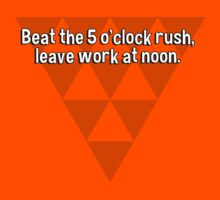 Beat the 5 o'clock rush' leave work at noon. by margdbrown