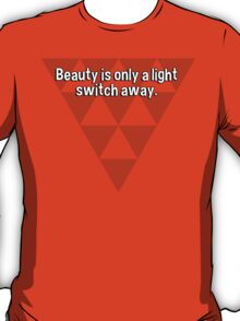 Beauty is only a light switch away. T-Shirt