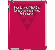 Beer is proof that God loves us and wants us to be happy. iPad Case/Skin