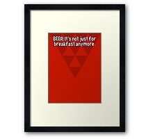 BEER: It's not just for breakfast anymore. Framed Print