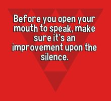 Before you open your mouth to speak' make sure it's an improvement upon the silence. by margdbrown