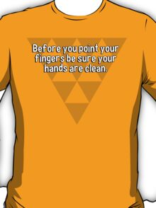 Before you point your fingers be sure your hands are clean. T-Shirt