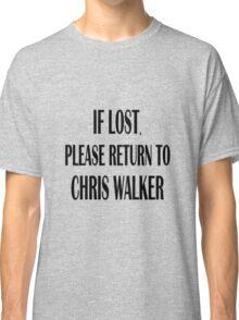 If Lost, Return to Chris Walker. Classic T-Shirt