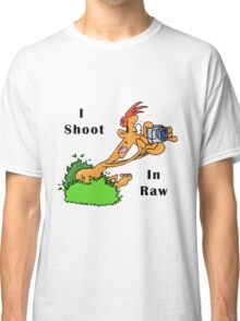 I Shoot In Raw Classic T-Shirt