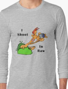 I Shoot In Raw Long Sleeve T-Shirt