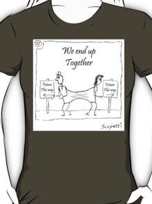 We End Up Together T-Shirt