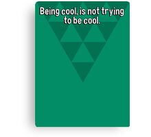 Being cool' is not trying to be cool. Canvas Print