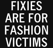 FIXIES ARE FOR FASHION VICTIMS by snowyellow