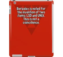 Berkeley is noted for the invention of two items: LSD and UNIX. This is not a coincidence. iPad Case/Skin