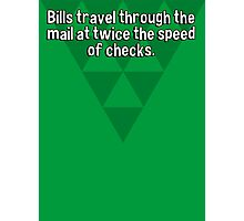 Bills travel through the mail at twice the speed of checks. Photographic Print