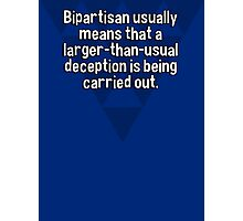 Bipartisan usually means that a larger-than-usual deception is being carried out. Photographic Print