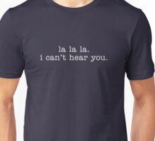 La La La. I Can't Hear You Unisex T-Shirt