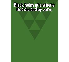 Black holes are where God divided by zero. Photographic Print