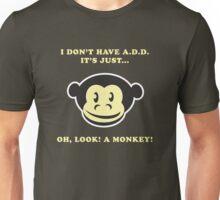 I Don't Have A.D.D. It's Just...Oh, Look! A Monkey! Unisex T-Shirt