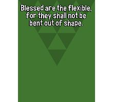 Blessed are the flexible' for they shall not be bent out of shape. Photographic Print