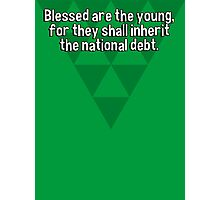 Blessed are the young' for they shall inherit the national debt. Photographic Print