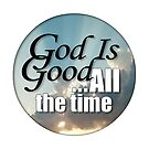 God is good by bmgdesigns