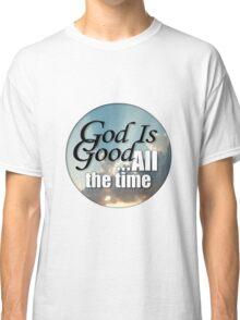 God is good Classic T-Shirt