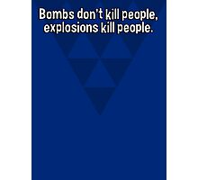 Bombs don't kill people' explosions kill people. Photographic Print