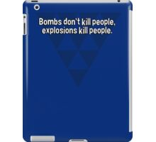 Bombs don't kill people' explosions kill people. iPad Case/Skin
