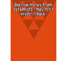 Borrow money from pessimists - they don't expect it back. Photographic Print