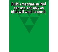 Build a machine an idiot can use' and only an idiot will want to use it. Photographic Print