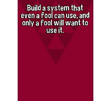 Build a system that even a fool can use' and only a fool will want to use it. Photographic Print