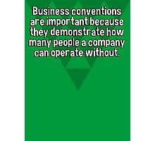 Business conventions are important because they demonstrate how many people a company can operate without. Photographic Print