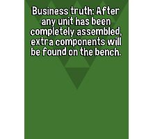 Business truth: After any unit has been completely assembled' extra components will be found on the bench. Photographic Print