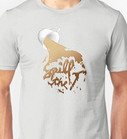 Spill The T Unisex T-Shirt
