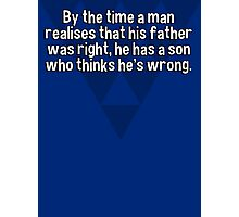 By the time a man realises that his father was right' he has a son who thinks he's wrong. Photographic Print