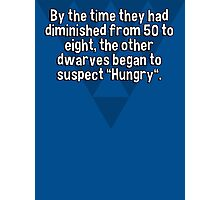 "By the time they had diminished from 50 to eight' the other dwarves began to suspect ""Hungry"".  Photographic Print"