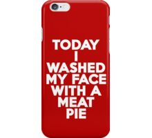 Today I washed my face with a meat pie iPhone Case/Skin