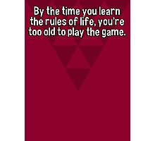 By the time you learn the rules of life' you're too old to play the game. Photographic Print