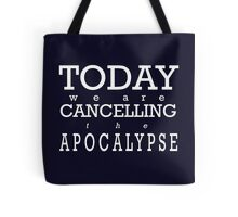 Today We Are Cancelling the Apocalypse   Tote Bag