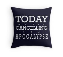 Today We Are Cancelling the Apocalypse   Throw Pillow