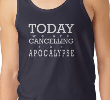 Today We Are Cancelling the Apocalypse   Tank Top