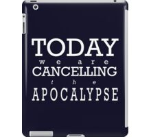 Today We Are Cancelling the Apocalypse   iPad Case/Skin