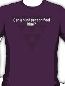 Can a blind person feel blue? T-Shirt