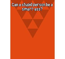 Can a stupid person be a smart-ass? Photographic Print