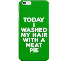 Today I washed my hair with a meat pie iPhone Case/Skin