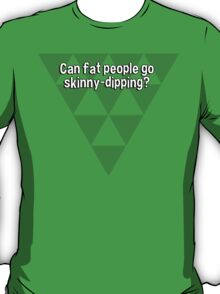 Can fat people go skinny-dipping? T-Shirt