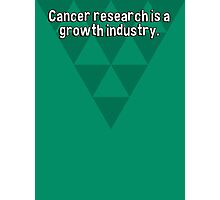 Cancer research is a growth industry. Photographic Print
