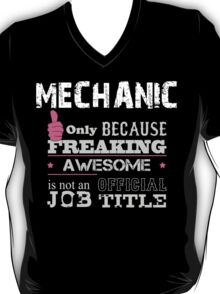 Mechanic Only Because Freaking Awesome Is Not An Official Job Title - Tshirts T-Shirt