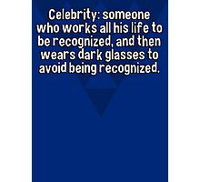 Celebrity: someone who works all his life to be recognized' and then wears dark glasses to avoid being recognized. Photographic Print